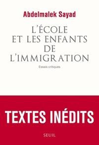 Abdelmalek Sayad - L'école et les enfants de l'immigration - Essais critiques.