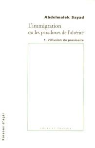 L'immigration ou Les paradoxes de l'alterité- Tome 1, L'illusion du provisoire - Abdelmalek Sayad |