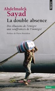 Abdelmalek Sayad - La double absence - Des illusions de l'émigré aux souffrances de l'immigré.