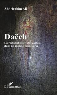 Abdelrahim Ali - Daëch - La redistribution des cartes dans un monde bouleversé.