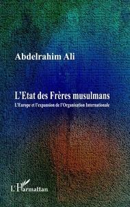 Abdelrahim Ali - L'Etat des Frères musulmans - L'Europe et l'expansion de l'Organisation Internationale.