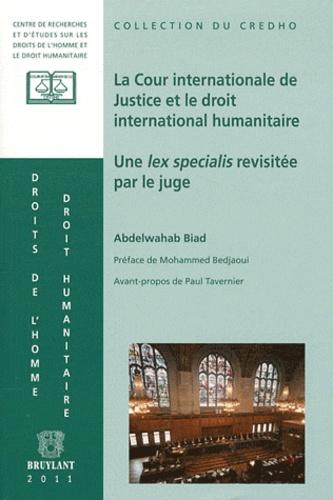 Abdelwahab Biad - La Cour internationale de Justice et le droit international humanitaire - Une lex specialis revisitée par le juge.