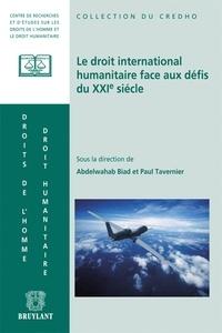 Abdelwahab Biad et Paul Tavernier - Le droit international humanitaire face aux défis du XXIe siècle.