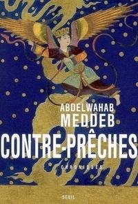 Abdelwahab Meddeb - Contre-prêches - Chroniques (mars 2003-janvier 2006).