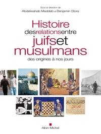 Abdelwahab Meddeb et  Collectif - Histoire des relations entre juifs et musulmans des origines à nos jours.