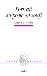Abdelwahab Meddeb - Portrait du poète en soufi.