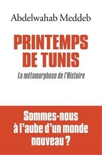Abdelwahab Meddeb et Abdelwahab Meddeb - Printemps de Tunis - La métamorphose de l'Histoire.