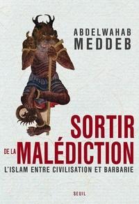 Abdelwahab Meddeb - Sortir de la malédiction - L'islam entre civilisation et barbarie.