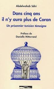 Abdelwahab Sdiri - Dans cinq ans il n'y aura plus de Coran - Un prisonnier tunisien témoigne.