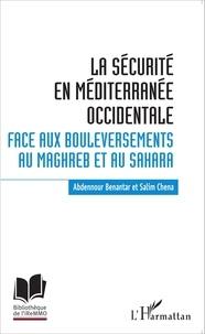 Abdennour Benantar et Salim Chena - La sécurité en Méditerranée occidentale - Face aux bouleversements au Maghreb et au Sahara.