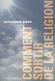 Abdennour Bidar - Comment sortir de la religion.