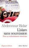 Abdennour Bidar - L'islam sans soumission - Pour un existentialisme musulman.