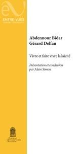 Abdennour Bidar et Gérard Delfau - Vivre et faire vivre la laïcité.