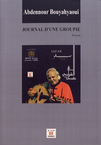 Abdennour Bouyahyaoui - Journal d'une groupie.