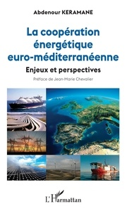Abdenour Keramane - La coopération énergétique euro-méditerranéenne - Enjeux et perspectives.