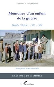 Abdenour Si Hadj Mohand - Mémoires d'un enfant de la guerre - Kabylie (Algérie) : 1956-1962.