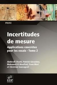 Abdérafi Charki et Patrick Gérasimo - Incertitudes de mesure - Tome 2, Applications concrètes pour les essais.
