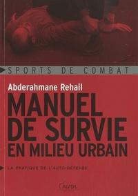 Abderahmane Rehail - Manuel de survie en milieu urbain - La pratique de l'auto-défense.