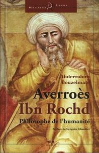 Abderrahim Bouzelmate - Averroès, Ibn Rochd - Philosophe de l'humanité.