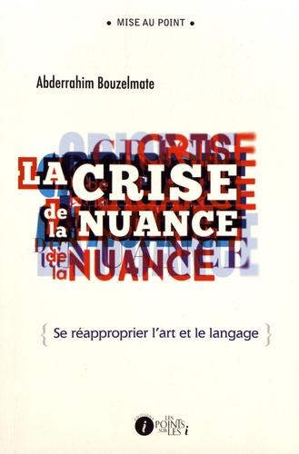 Abderrahim Bouzelmate - La crise de la nuance - Se réapproprier l'art et le langage.
