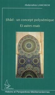 Abderrahim Lamchichi - Jihâd : un concept polysémique - Et autres essais.