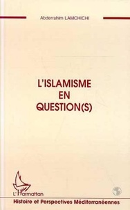 Abderrahim Lamchichi - L'islamisme en question(s).