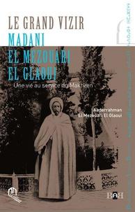 Le grand vizir Madani el Mezouari el Glaoui - Une vie au service du Makhzen.pdf