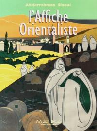 Abderrahman Slaoui - L'affiche orientaliste. - Un siècle de publicité à travers la collection de la Fondation A. Slaoui.