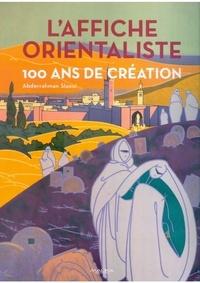 Abderrahman Slaoui - L'Affiche orientaliste - 100 ans de création.