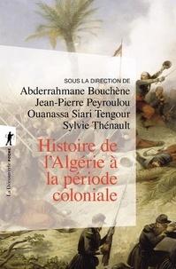 Abderrahmane Bouchène et Jean-Pierre Peyroulou - Histoire de l'Algérie à la période coloniale (1830-1962).