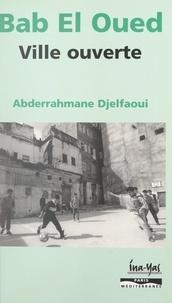 Abderrahmane Djelfaoui et Jean-Pierre Muller - Bab el-Oued, ville ouverte.