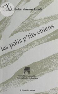 Abderrahmane Lounès - Les polis p'tits chiens.