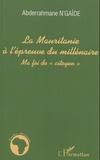 """Abderrahmane N'Gaïde - La Mauritanie à l'épreuve du millénaire - Ma foi de """"citoyen""""."""