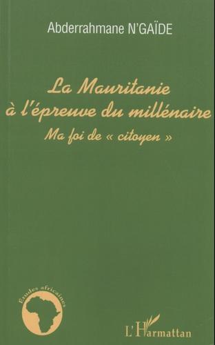 """La Mauritanie à l'épreuve du millénaire. Ma foi de """"citoyen"""""""