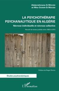 Abderrahmane Si Moussi et Mira Ourari-Si Moussi - La psychothérapie psychanalytique en Algérie - Névrose individuelle et névrose collective.