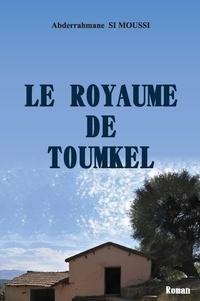 Abderrahmane Si Moussi - Le Royaume de Toumkel.