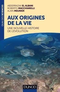 Abderrazak El Albani et Roberto Macchiarelli - Aux origines de la vie - Une nouvelle histoire de l'évolution.