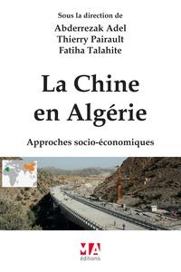 Abderrezak Adel et Thierry Pairault - La Chine en Algérie - Approches socio-économiques.