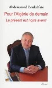 Abdessamad Benkelfate - Pour l'Algérie de demain - Le présent est notre avenir.
