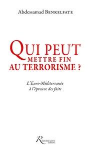 Abdessamad Benkelfate et Omar Benbekhti - Qui peut mettre fin au terrorisme ? - L'Euro-Méditerranée à l'épreuve des faits.