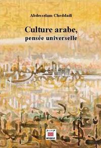 Abdesselam Cheddadi - Culture arabe, pensée universelle.