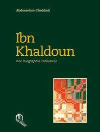 Abdesselam Cheddadi - Ibn Khaldoun - Une biographie romancée.
