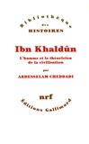 Abdesselam Cheddadi - Ibn Khaldûn - L'homme et le théoricien de la civilisation.