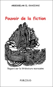 Pouvoir de la fiction. Regard sur la littérature marocaine.pdf