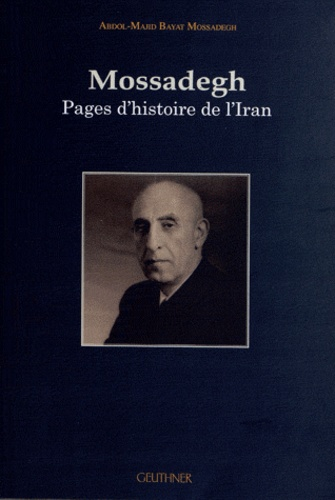 Abdol-Majid Bayat Mossadegh - Mossadegh - Pages d'histoire de l'Iran.