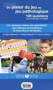 Abdou Belkacem - Du plaisir du jeu au jeu pathologique - Les réponses claires des spécialistes des Hôpitaux Universitaires de Paris Sud et de Nantes.