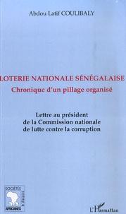 Abdou-Latif Coulibaly - Loterie nationale sénégalaise - Chronique d'un pillage organisé.