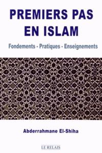Abdou-Rahman El-Shiha - Premiers pas en islam - Fondements - Pratiques - Enseignements.