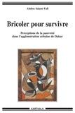 Abdou Salam Fall - Bricoler pour survivre - Perceptions de la pauvreté dans l'agglomération urbaine de Dakar.