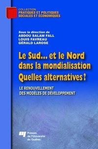Abdou Salam Fall et Louis Favreau - Le Sud... Et le Nord dans la mondialisation - Quelles alternatives ?.